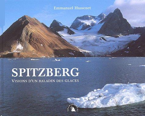 Spitzberg. Visions d'un baladin des glaces par Emmanuel Hussenet