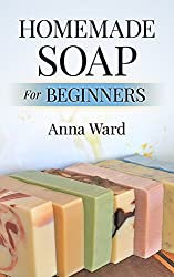 Homemade Soap For Beginners (How to Make Soap) (English Edition)