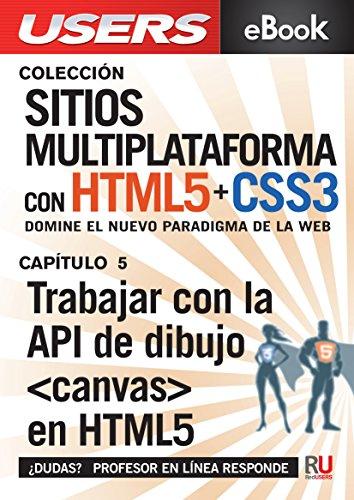 Sitios multiplataforma con HTML5 + CSS3: Trabajar con la API de dibujo ˂canvas˃ en HTML5: Domine el nuevo paradigma de la web. (Colección Sitios multiplataforma con HTML5 + CSS3)