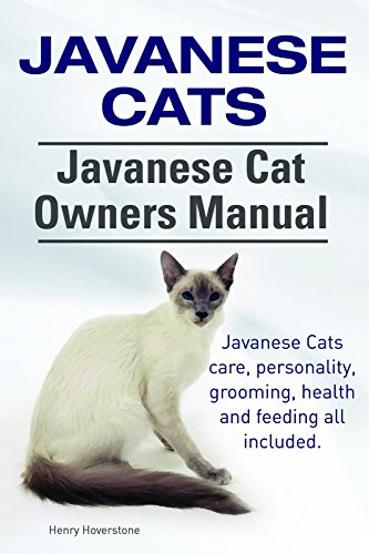 Javanese Cats. Javanese Cats care, personality, grooming, health and feeding all included. Javanese Cat Owners Manual. (English Edition) -