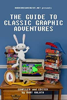 Hardcoregaming101.net Presents: The Guide to Classic Graphic Adventures (English Edition) de [Kalata, Kurt, McSwain, Ryan, Melzner, Samuel, Anderson, Kevin, Plasket, Michael, Szczepaniak, John, Pierce, Collin, Chênevert, Paul, Cameron, John, Johnson, Jason]