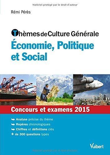 Thèmes de culture générale - Economie, Politique et Social - Concours et examens 2015 de Rémi Pérès (13 janvier 2015) Broché