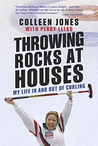 Throwing Rocks at Houses: My Life in and Out of Curling por Colleen Jones