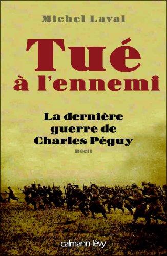 Tué à l'ennemi: La Dernière guerre de Charles Peguy