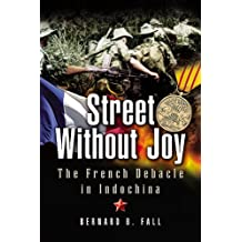 Street without Joy: The French Debacle in Indochina