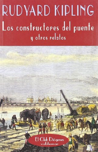 Los constructores del puente: Y otros relatos (El Club Diógenes) por Rudyard Kipling