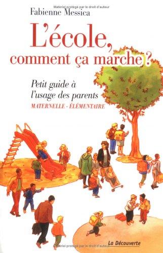 L'école, comment ça marche ? : Maternelle-élémentaire Petit guide à l'usage des parents