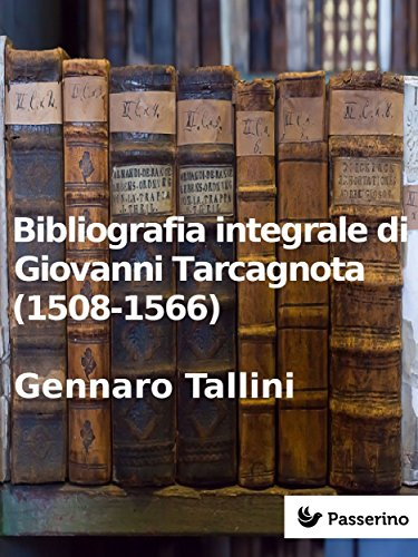 Bibliografia integrale di Giovanni Tarcagnota (1508-1566) di Gennaro Tallini