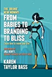 The Brand New Mommy: From Babies To Branding To Bliss: Learn how to renew your life: Volume 1