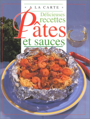 Délicieuses recettes - Pâtes et sauces