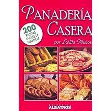 Panaderia Casera / Homemade Bakery: 200 Recetas faciles de elaborar