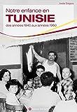 Notre enfance en Tunisie : Des années 1940 aux années 1960