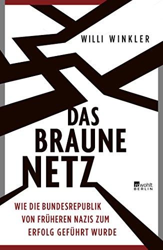 Das braune Netz: Wie die Bundesrepublik von früheren Nazis zum Erfolg geführt wurde