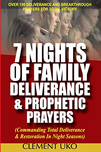 7 Nights of Family Deliverance & Prophetic Prayers: Commanding Total Deliverance & Restoration in Night Seasons