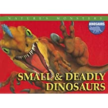 Small & Deadly Dinosaurs (Nature's Monsters: Dinosaurs) by Brenda Ralph Lewis (2006-07-01)