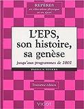 L'EPS, son histoire, sa genèse jusqu'aux programmes de 2002. 3ème édition
