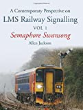 A Contemporary Perspective on LMS Railway Signalling: Volume 1: Semaphore Swansong by Allen Jackson (2015-08-28)