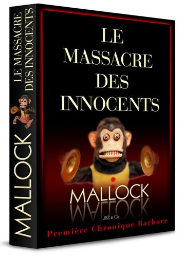 CHRONIQUES BARBARES LE MASSACRE DES INNOCENTS par Amedee Mallock