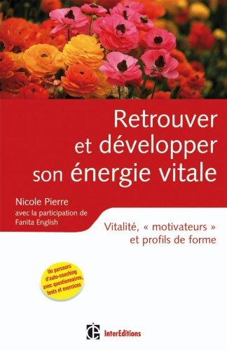 Retrouver et développer son énergie vitale - Vitalité, «motivateurs» et profils de forme par Nicole Pierre