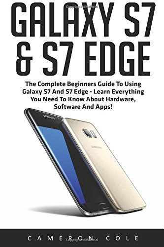 Preisvergleich Produktbild Galaxy S7 & S7 Edge: The Complete Beginners Guide to Using Galaxy S7 and S7 Edge - Learn Everything You Need to Know About Hardware,  Software and Apps! (Galaxy S7 Guide,  S7 Edge,  Smartphone)