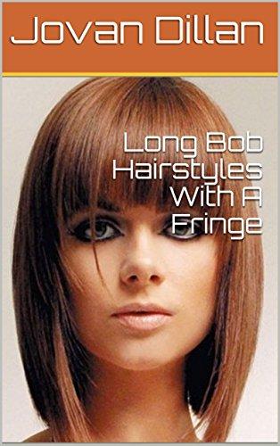 Long Bob Hairstyles With A Fringe eBook Jovan Dillan