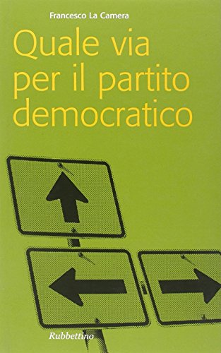 Quale via per il partito democratico? (Problemi aperti) por Francesco La Camera
