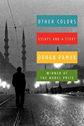 Other Colors: Essays and a Story by Orhan Pamuk (2007-09-18)