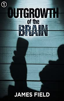 Outgrowth of the Brain (The Cloud Brothers Short Stories Book 1) by [Field, James]