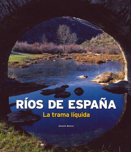 Ríos de España. La trama líquida (General) por AA. VV.