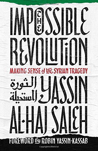 The Impossible Revolution: Making Sense of the Syrian Tragedy por Yassin al-Haj Saleh
