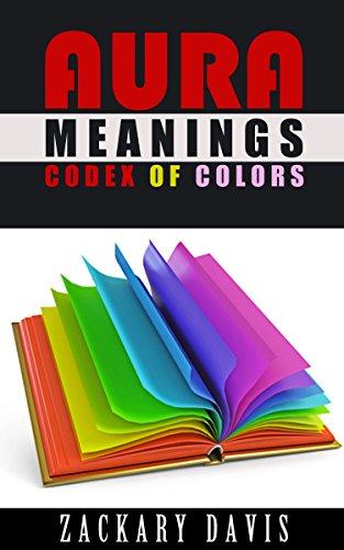Aura Meanings: Codex Of Colors eBook: Zackary Davis: Amazon