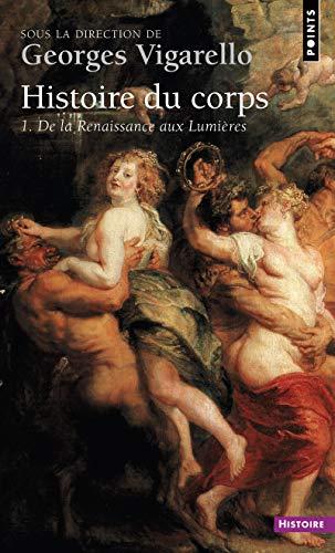 Histoire du corps. De la Renaissance aux Lumières (1) par Georges Vigarello, Jean-jacques Courtine, Alain Corbin
