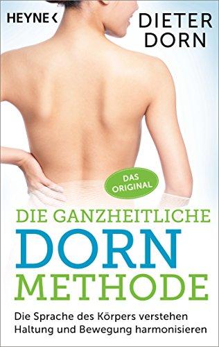 Die ganzheitliche Dorn-Methode: Die Sprache des Körpers verstehen - Haltung und Bewegung harmonisieren