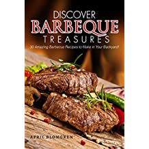 Discover Barbeque Treasures: 30 Amazing Barbecue Recipes to Make in Your Backyard! (English Edition)