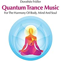 Quantum Trance Music: For the Harmony of Body, Mind and Soul