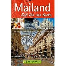 Mailand – Zeit für das Beste: Mailand Reiseführer Zeit für das Beste: Highlights – Geheimtipps – Wohlfühladressen von der Mailänder Scala bis zu feinsten ... in einem praktischen Mailand City Guide