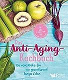 Das Anti-Aging-Kochbuch: Die neue Küche für ein gesundes und langes Leben