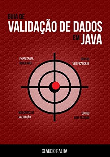 Guia De Validação De Dados Em Java (Portuguese Edition) por Cláudio Ralha