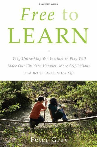 [Free to Learn: Why Unleashing the Instinct to Play Will Make Our Children Happier, More Self-Reliant, and Better Students for Life] (By: Peter Gray) [published: March, 2013]