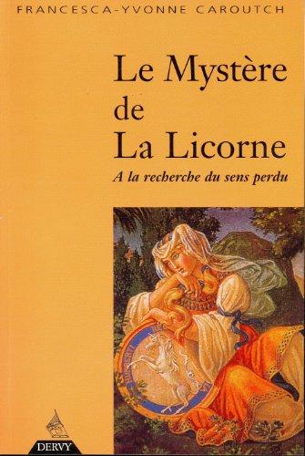 Le Mystère de la licorne : A la recherche du sens perdu par Francesca-Yvonne Caroutch