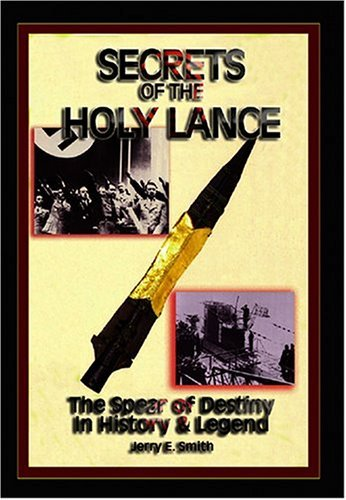 Secrets of the Holy Lance: The Spear of Destiny in History & Legend by Jerry E. Smith (2005-04-10)