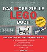 Das inoffizielle LEGO-Buch: Alle Modelle mit detaillierter Bauanleitung