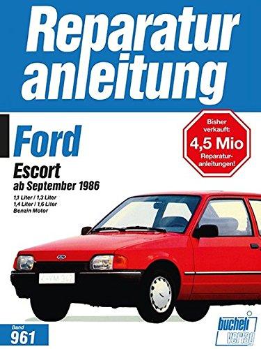 Reparaturanleitung, Band 961: Ford Escort ab September 1986. 1,1 / 1,3 / 1,4 / 1,6 Liter Benzin Motor (Reparaturanleitungen) (1986 Ford Escort)