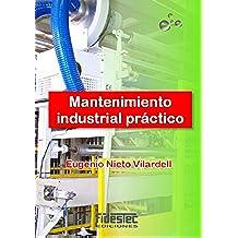 Mantenimiento industrial práctico: Aprende mantenimiento industrial siguiendo el camino contrario
