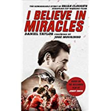 I Believe In Miracles: The Remarkable Story of Brian Clough's European Cup-winning Team (English Edition)
