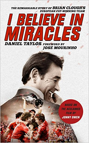 I Believe In Miracles: The Remarkable Story of Brian Clough's European Cup-winning Team (English Edition) por Daniel Taylor