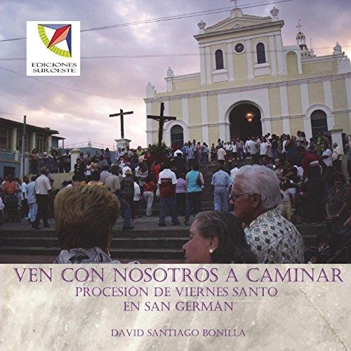 Ven con nosotros a caminar: procesion de Viernes Santo en San German por David Santiago-Bonilla