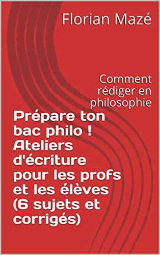 Couverture du livre Prépare ton bac philo ! Ateliers d'écriture pour les profs et les élèves (6 sujets et corrigés): Comment rédiger en philosophie