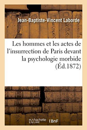 Les hommes et les actes de l'insurrection de Paris devant la psychologie morbide