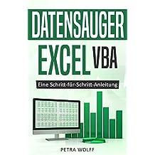 Datensauger Excel VBA: Eine Schritt-für-Schritt-Anleitung zum Bau eines Tools zum Screen Scraping (Web Scraping) mittels Microsoft Excel unter Windows (German Edition)